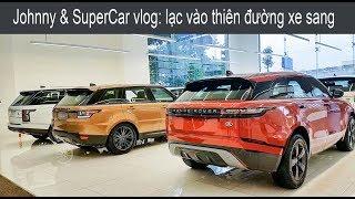Johnny Vlog: TIỀN NHIỀU ĐỂ LÀM GÌ? vào đây mua xe chứ làm gì nữa