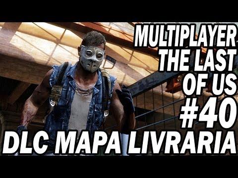 THE LAST OF US Multiplayer #40 Não sou Hacker minha internet é bugado, dlc mapa livraria