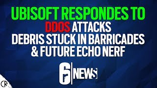 Ubisoft Responds to DDoS Attacks, Stuck Debris & Future Echo Nerf - Tom Clancy's Rainbow Six Siege