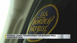Government transfers land for more border wall