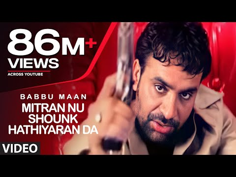 Babbu Maan : Mitran Nu Shounk Hathiyaran Da Full Video Song |...