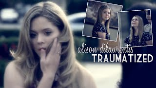 ► Pretty Little Liars || Alison DiLaurentis - TRAUMATIZED