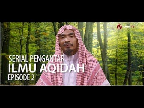 Serial Pengantar Ilmu Aqidah (02): Urgensi Dan Hukum Mempelajari Ilmu Aqidah -  Ustadz Abu Qotadah