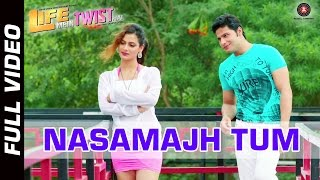 Nasamajh Tum Video Song from Life Mein Twist Hai