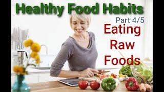 HEALTHY FOOD HABITS- Part 4/5- RAW FOODS