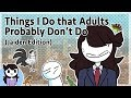 Things I Do that Adults Probably Don