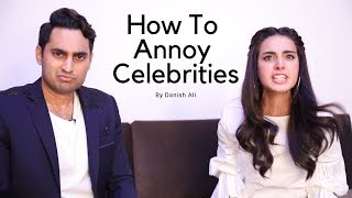"""How To Annoy Celebrities"" -By Danish Ali"