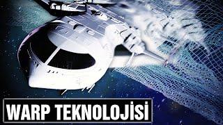 Warp Teknolojisi ve Işıktan Hızlı Yıldız Gemisi Projesi