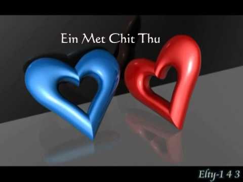 Myanmar Love Song ( Ein Met Chit Thu ) video