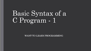 Basics of C programing 5: Basic Syntax of a C program - 1
