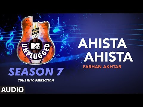 Ahista Ahista Unplugged Full Audio | MTV Unplugged Season 7 |  Farhan Akhtar
