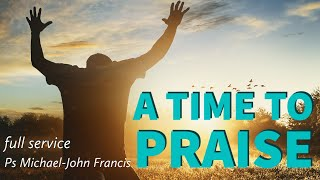 A TIME TO PRAISE- PS MICHAEL-JOHN FRANCIS