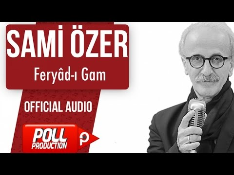Sami Özer - Feryâd-ı Gam - ( Official Audio )