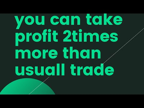 you can take profit 2times more than usuall trade