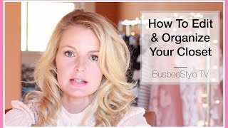 How To Edit & Organize Your Closet | BusbeeStyle TV