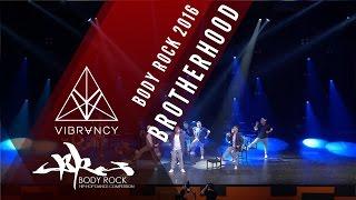 [2nd Place] Brotherhood | Body Rock 2016 [@VIBRVNCY 4K] @officialbrhd #bodyrock2016