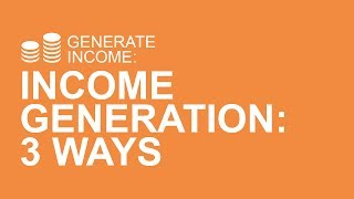 Income Generation: 3 Ways