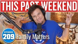 Family Matters | This Past Weekend w/ Theo Von #209