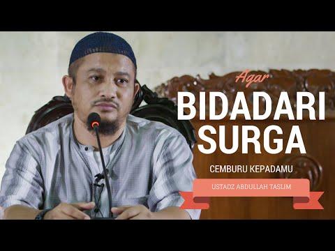 Agar Bidadari Surga Cemburu Padamu - Ustadz Abdullah Taslim, LC