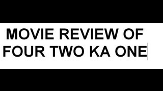 FOUR TWO KA ONE - movie review by me