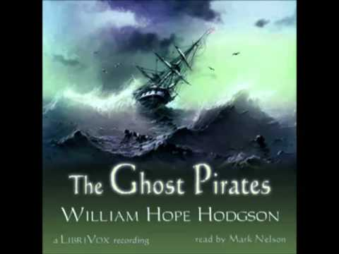The Ghost Pirates by William Hope Hodgson (FULL Audiobook) - part (1 of 3)