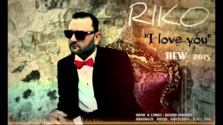 "RIKO - "" I LOVE YOU ""  NEW 2015"