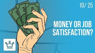 MONEY or JOB SATISFACTION: Which is more important?