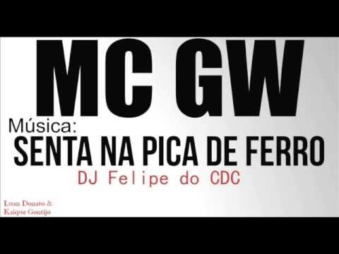 Mc GW   Senta na pica de ferro  DJ Felipe do CDC ]