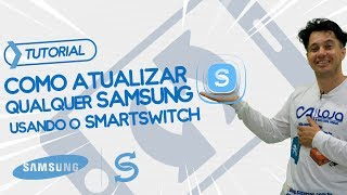 Como Atualizar Qualquer Samsung Usando  o SmartSwitch