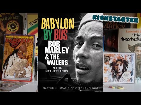 BABYLON BY BUS: Bob Marley & The Wailers in The Netherlands [New Book |Kickstarter Campaign 2018]