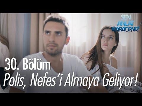 Sen Anlat Karadeniz  - Polis, Nefes'i Almaya Geliyor! - Sen Anlat Karadeniz 30. Bölüm