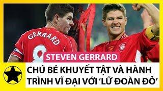 """Steven Gerrard - Chú Bé Khuyết Tật Và Hành Trình Trở Thành Vĩ Đại Với """"Lữ Đoàn Đỏ"""""""