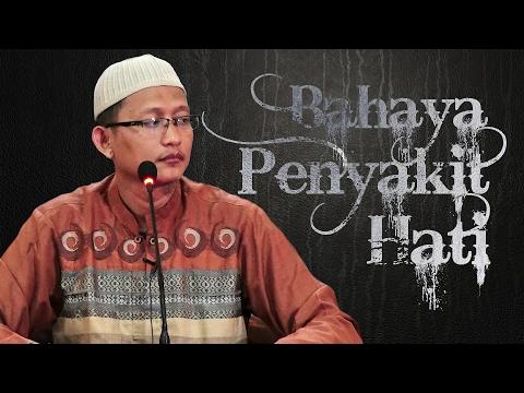 Bahaya Penyakit Hati - Ustadz Abu Yahya Badru Salam, Lc