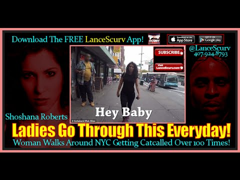 Woman Walks Around NYC Getting Catcalled Over 100 Times! - The LanceScurv Show