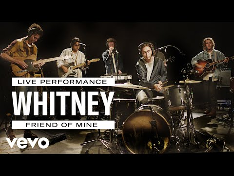 Whitney - Friend Of Mine - Live Performance | Vevo