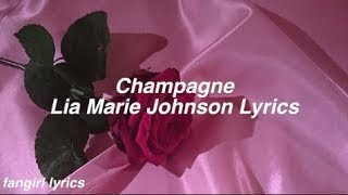 Champagne || Lia Marie Johnson Lyrics