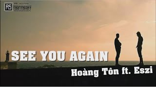 See You Again - Hoàng Tôn ft.Eszi [ Video lyrics ]
