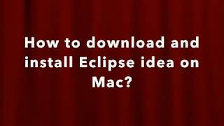 how to download and install Eclipse IDEA on mac? java programming