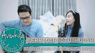 Berpisah Itu Mudah Rizky Febian Mikha Tambayong Live Acoustic By Aviwkila