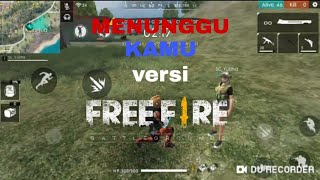 MENUNGGU KAMU versi FREE FIRE BATTLE GROUND