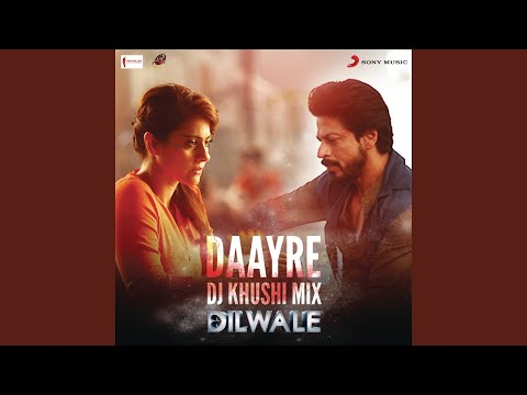 """Daayre (DJ Khushi Mix) (From """"Dilwale"""")"""