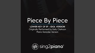 Piece By Piece Lower Key Of Bb Idol Version Originally Performed By Kelly Clarkson Piano