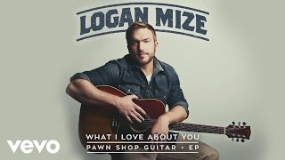 Logan Mize What I Love About You