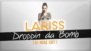 Lariss - Droppin da Bomb (DJ NenZ Edit)