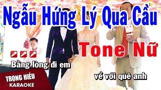 Karaoke Ngẫu Hứng Lý Qua Cầu Tone Nữ Nhạc Sống | Trọng Hiếu