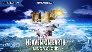 Epic Fantasy | Minor Cloud - Heaven On Earth - Epic Music VN