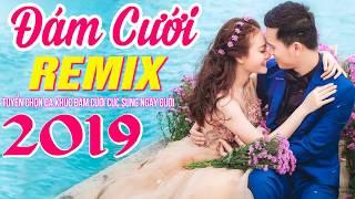 Nhạc Đám Cưới Remix Mới Đét 2019 | LK Nhạc Sống Đám Cưới Remix Nghe Là Muốn Cưới Ngay - Bolero Remix