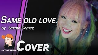 Same Old Love - Selena Gomez cover by Jannine Weigel