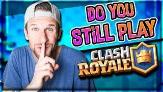 Do you Still Play Clash Royale!?