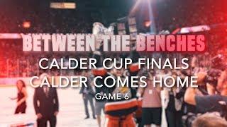 Between the Benches: 2017 Calder Cup Finals - CALDER COMES HOME